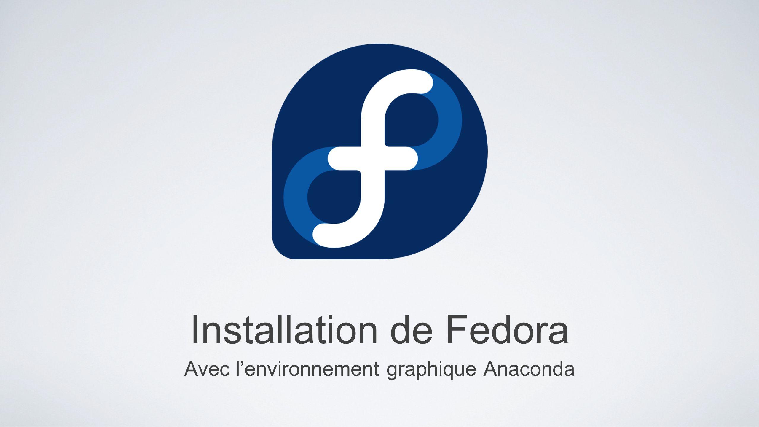 Installation de Fedora Avec lenvironnement graphique Anaconda