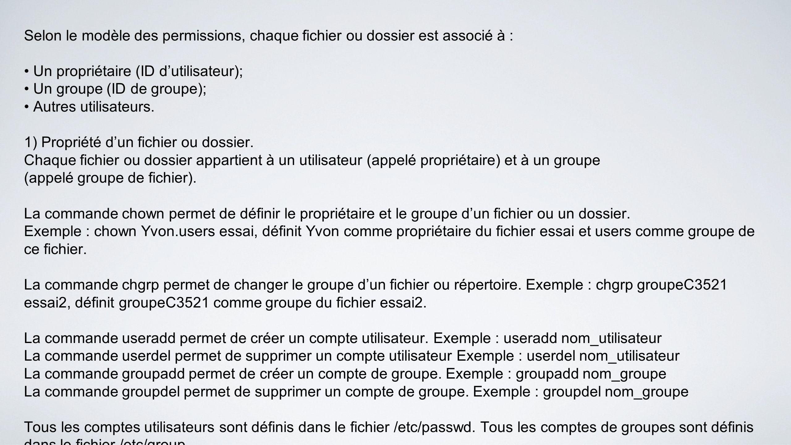 Selon le modèle des permissions, chaque fichier ou dossier est associé à : Un propriétaire (ID dutilisateur); Un groupe (ID de groupe); Autres utilisa