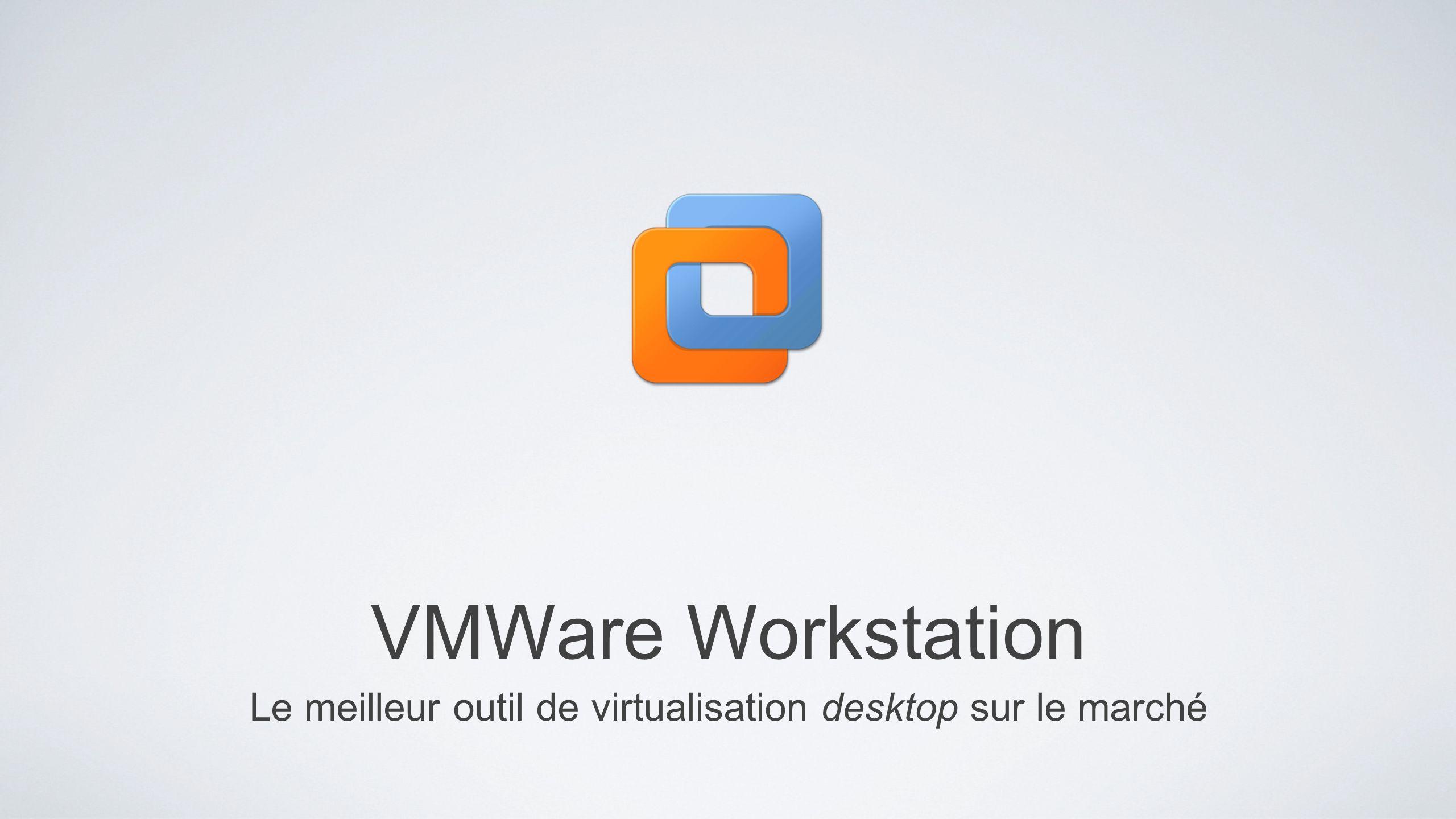 VMWare Workstation Le meilleur outil de virtualisation desktop sur le marché