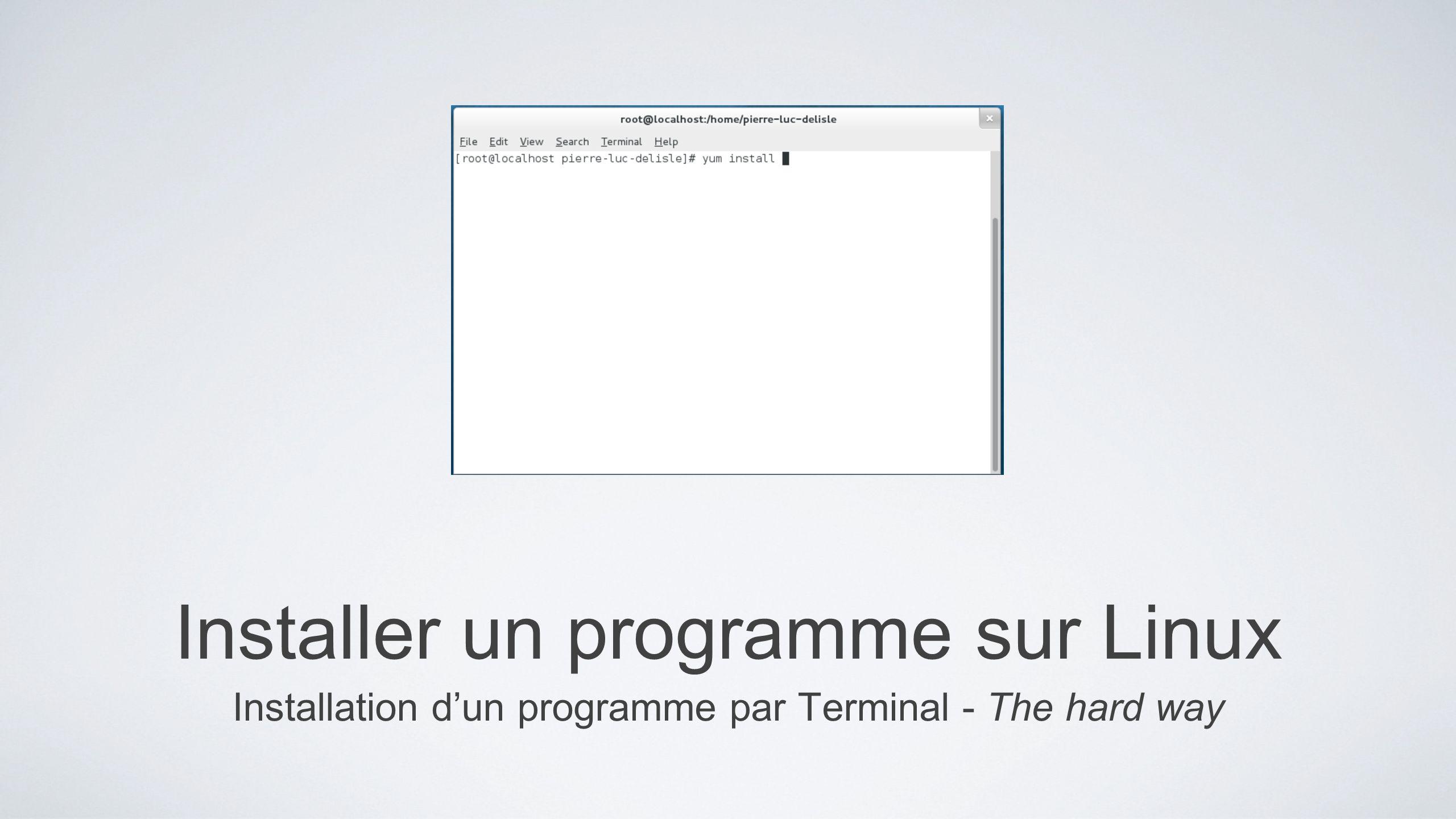 Installer un programme sur Linux Installation dun programme par Terminal - The hard way