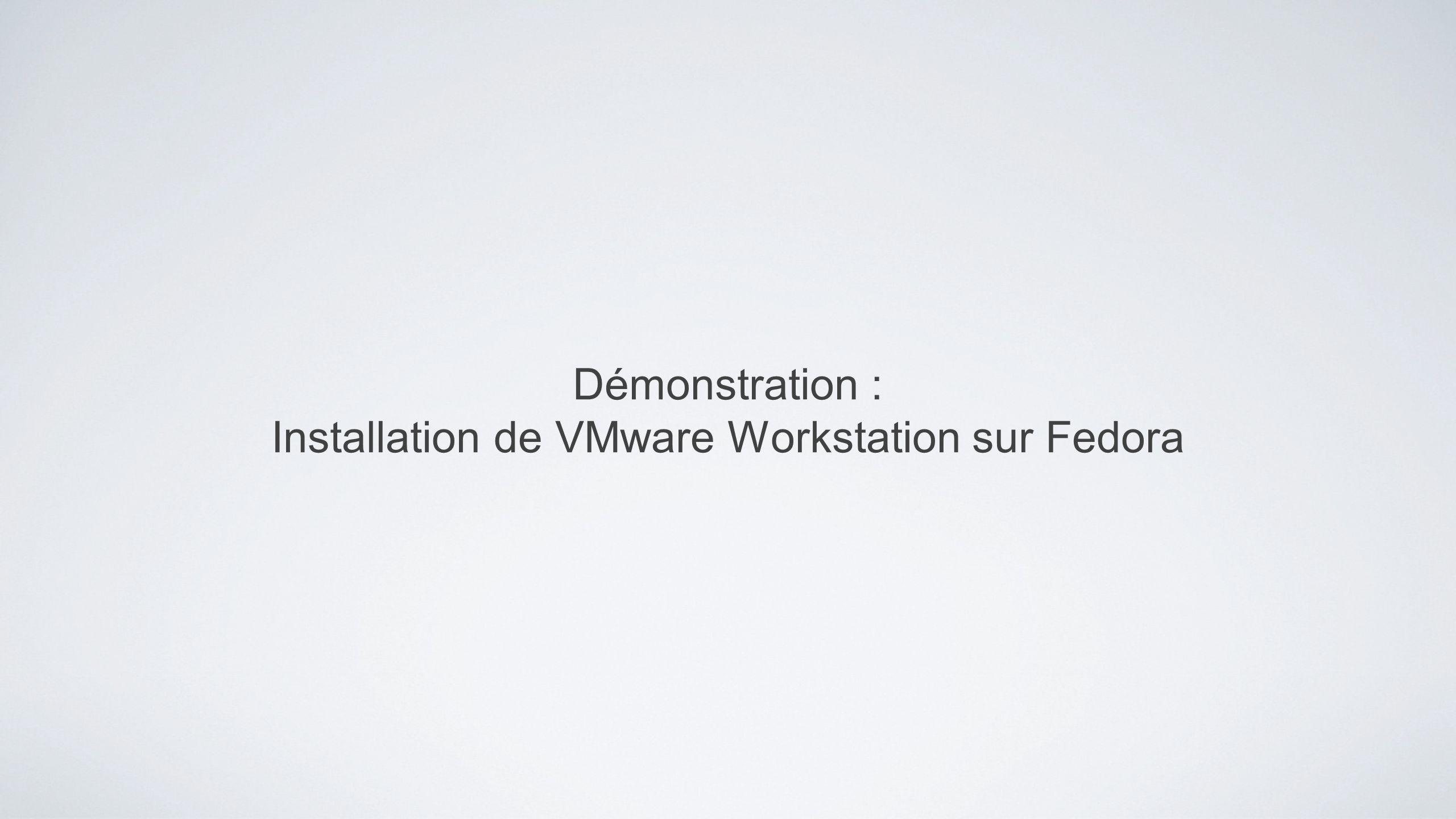 Démonstration : Installation de VMware Workstation sur Fedora