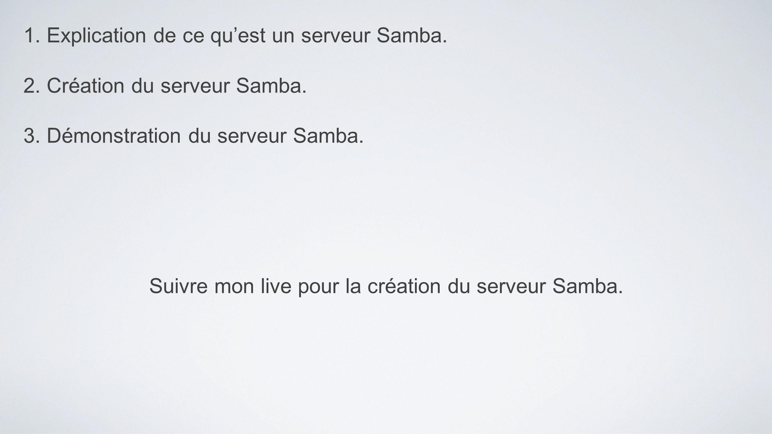 1. Explication de ce quest un serveur Samba. 2. Création du serveur Samba. 3. Démonstration du serveur Samba. Suivre mon live pour la création du serv