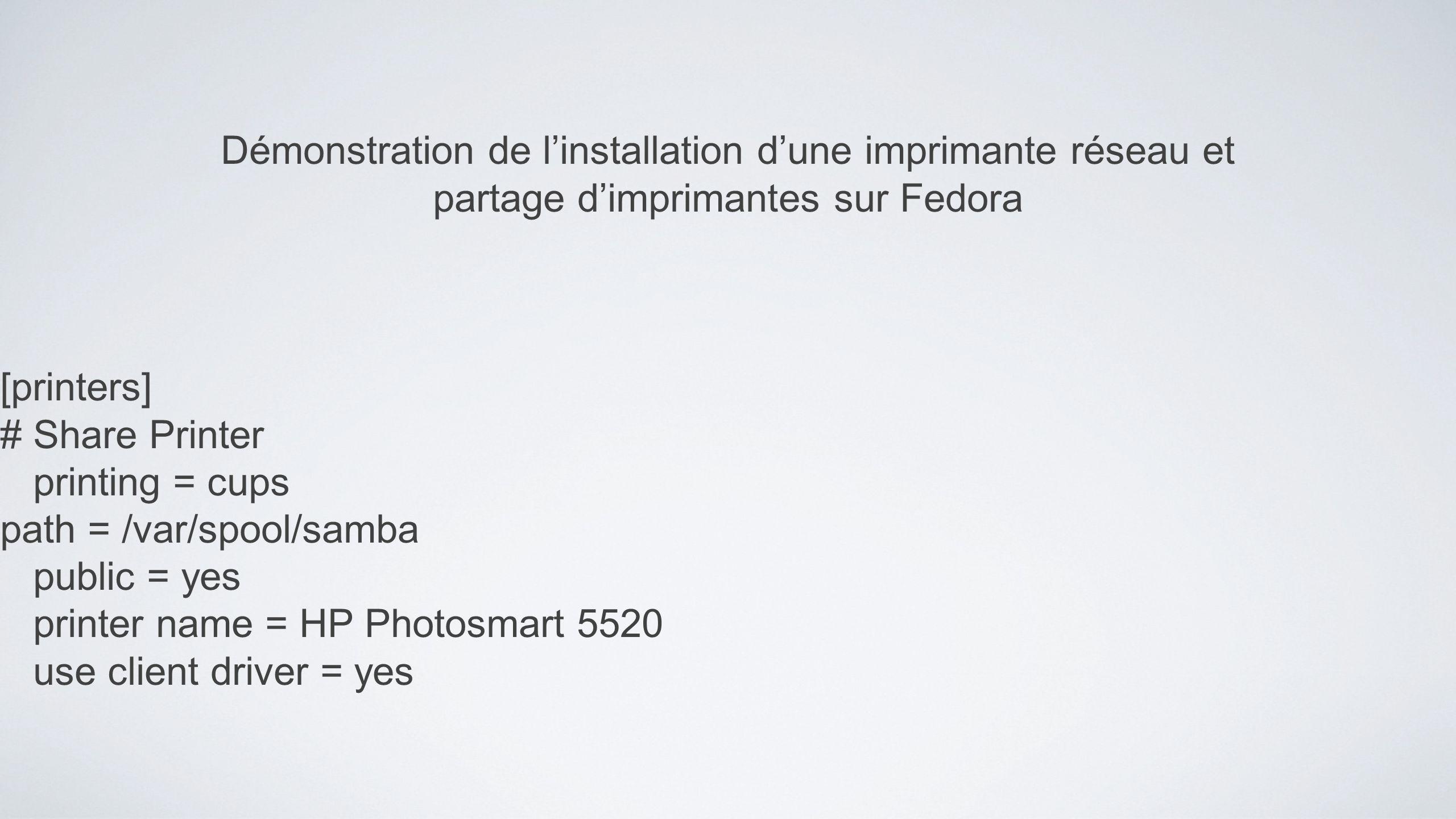 Démonstration de linstallation dune imprimante réseau et partage dimprimantes sur Fedora [printers] # Share Printer printing = cups path = /var/spool/