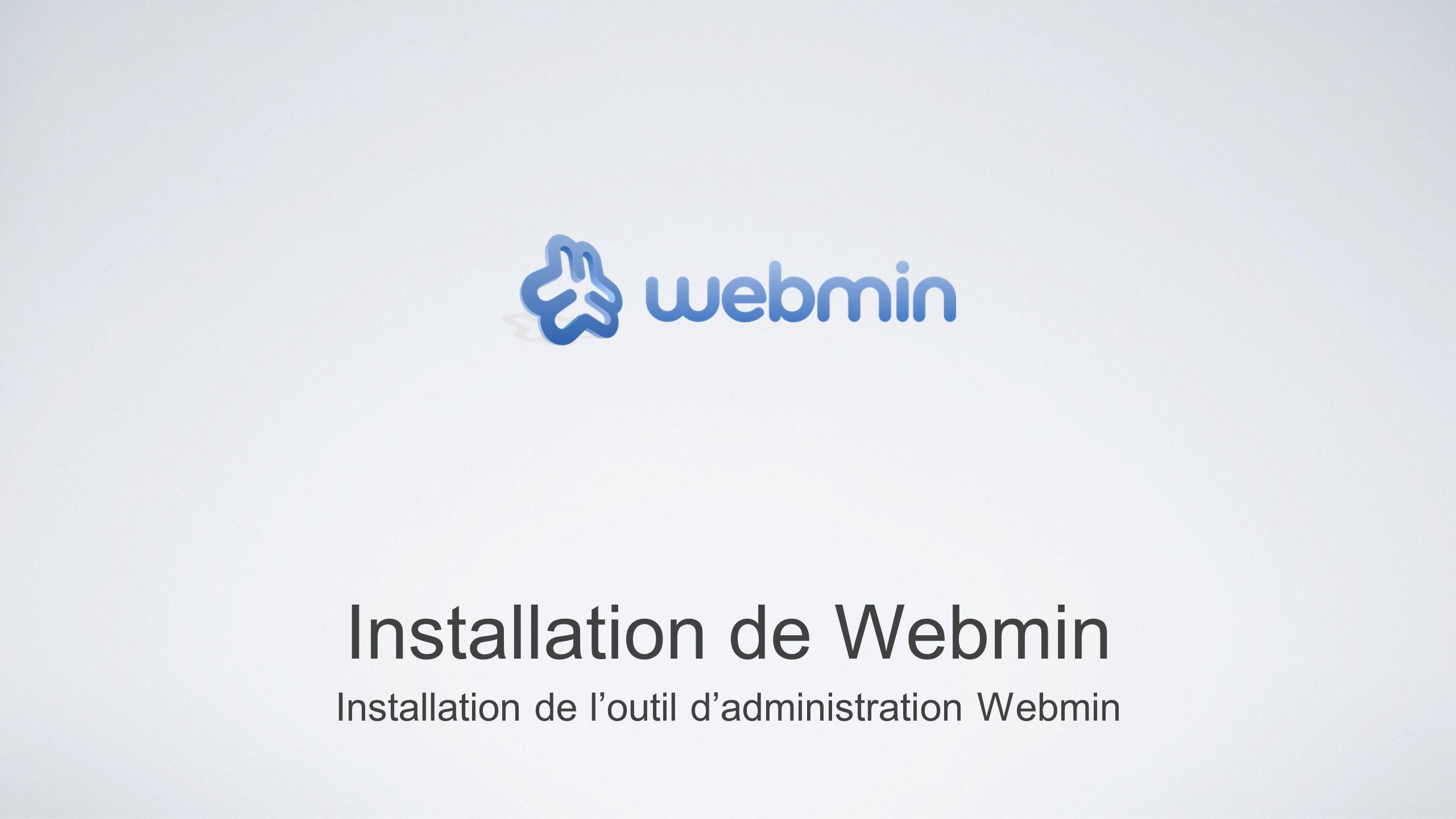 Installation de Webmin Installation de loutil dadministration Webmin