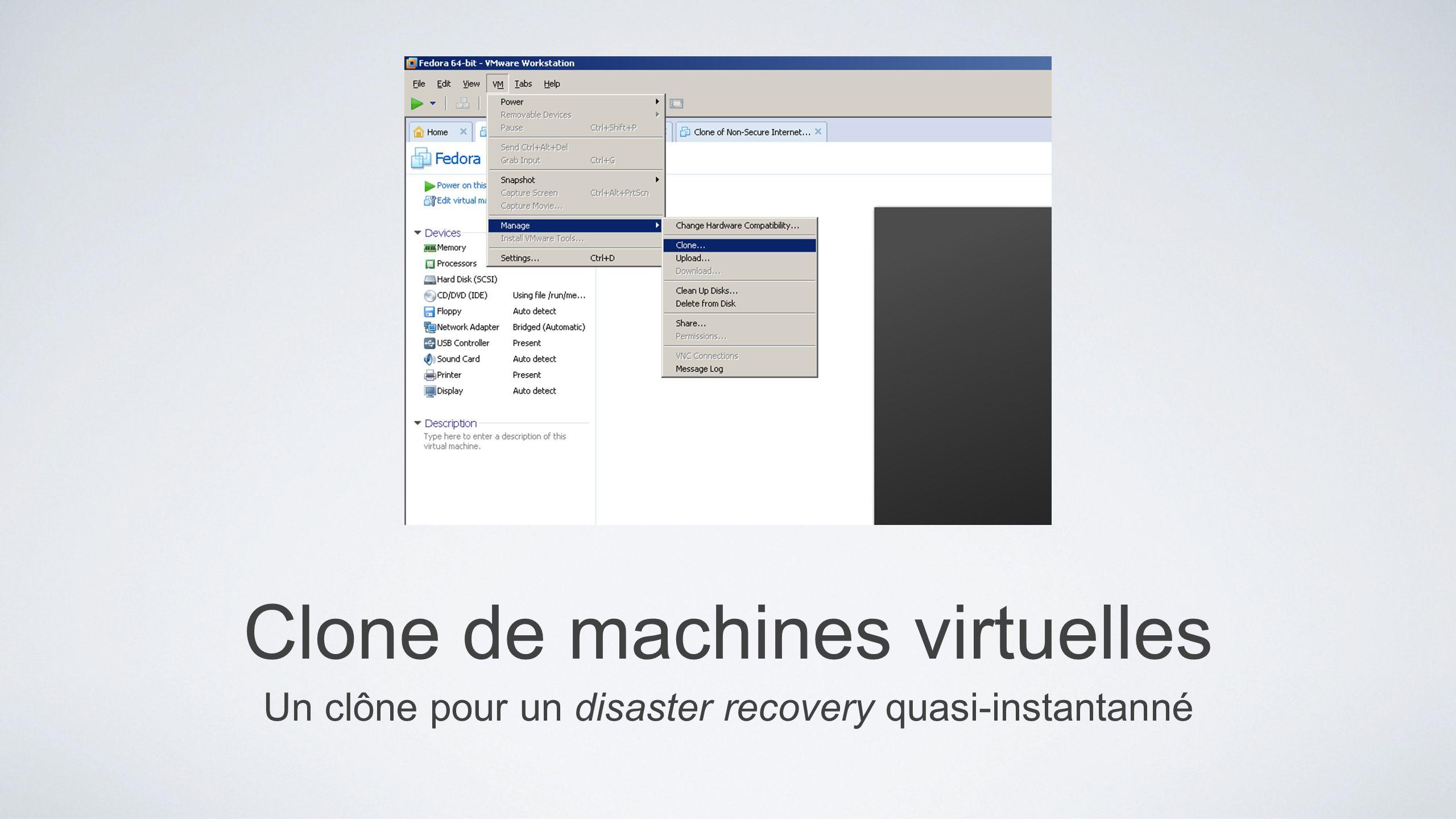 Clone de machines virtuelles Un clône pour un disaster recovery quasi-instantanné