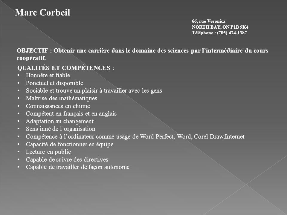 Marc Corbeil 66, rue Veronica NORTH BAY, ON P1B 9K4 Téléphone : (705) 474-1387 OBJECTIF : Obtenir une carrière dans le domaine des sciences par linter