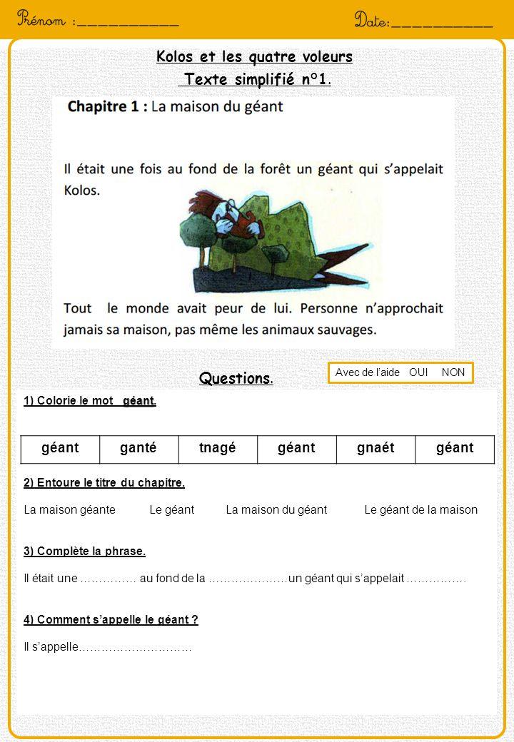 Kolos et les quatre voleurs Texte simplifié n°1. Questions. géant 1) Colorie le mot géant. 2) Entoure le titre du chapitre. La maison géante Le géant