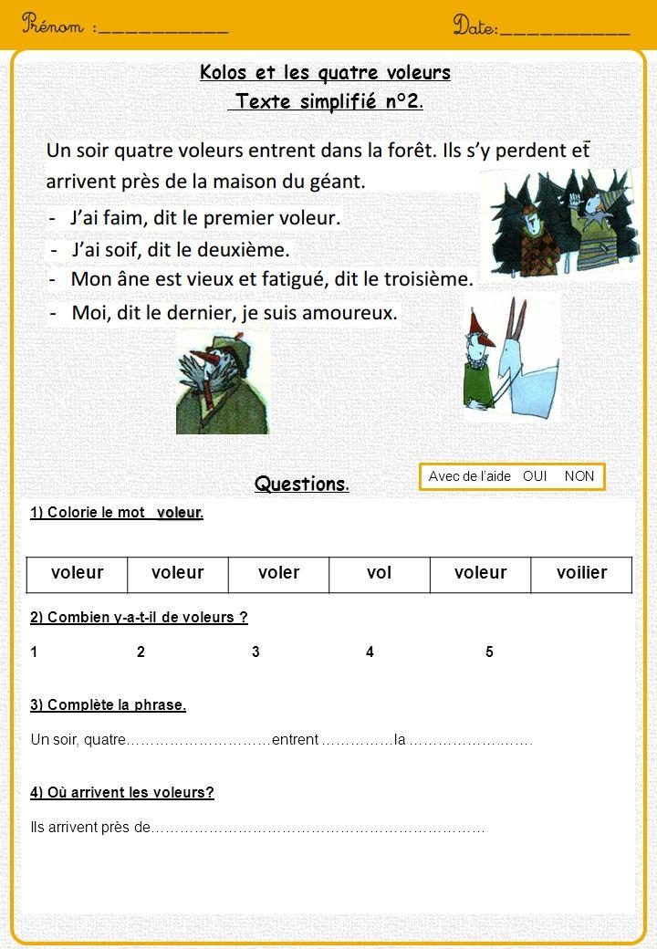 Kolos et les quatre voleurs Texte simplifié n°2. Questions. voleur 1) Colorie le mot voleur. 2) Combien y-a-t-il de voleurs ? 1 2 3 4 5 3) Complète la