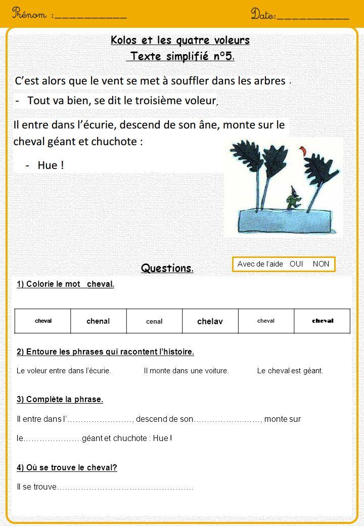Kolos et les quatre voleurs Texte simplifié n°5. Questions. cheval 1) Colorie le mot cheval. 2) Entoure les phrases qui racontent lhistoire. Le voleur