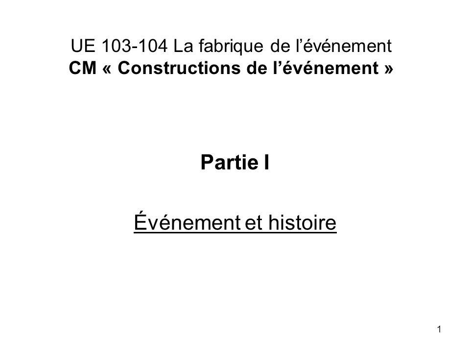 1 UE 103-104 La fabrique de lévénement CM « Constructions de lévénement » Partie I Événement et histoire