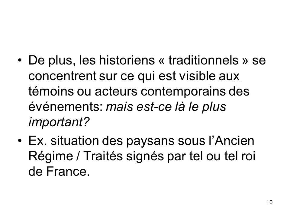 10 De plus, les historiens « traditionnels » se concentrent sur ce qui est visible aux témoins ou acteurs contemporains des événements: mais est-ce là