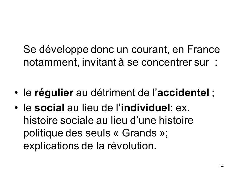 14 Se développe donc un courant, en France notamment, invitant à se concentrer sur : le régulier au détriment de laccidentel ; le social au lieu de li