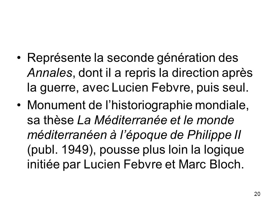 20 Représente la seconde génération des Annales, dont il a repris la direction après la guerre, avec Lucien Febvre, puis seul. Monument de lhistoriogr