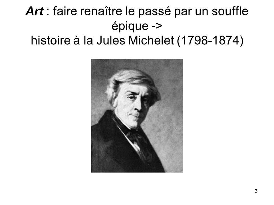 3 Art : faire renaître le passé par un souffle épique -> histoire à la Jules Michelet (1798-1874)