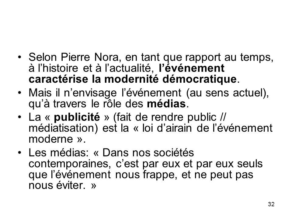 32 Selon Pierre Nora, en tant que rapport au temps, à lhistoire et à lactualité, lévénement caractérise la modernité démocratique. Mais il nenvisage l
