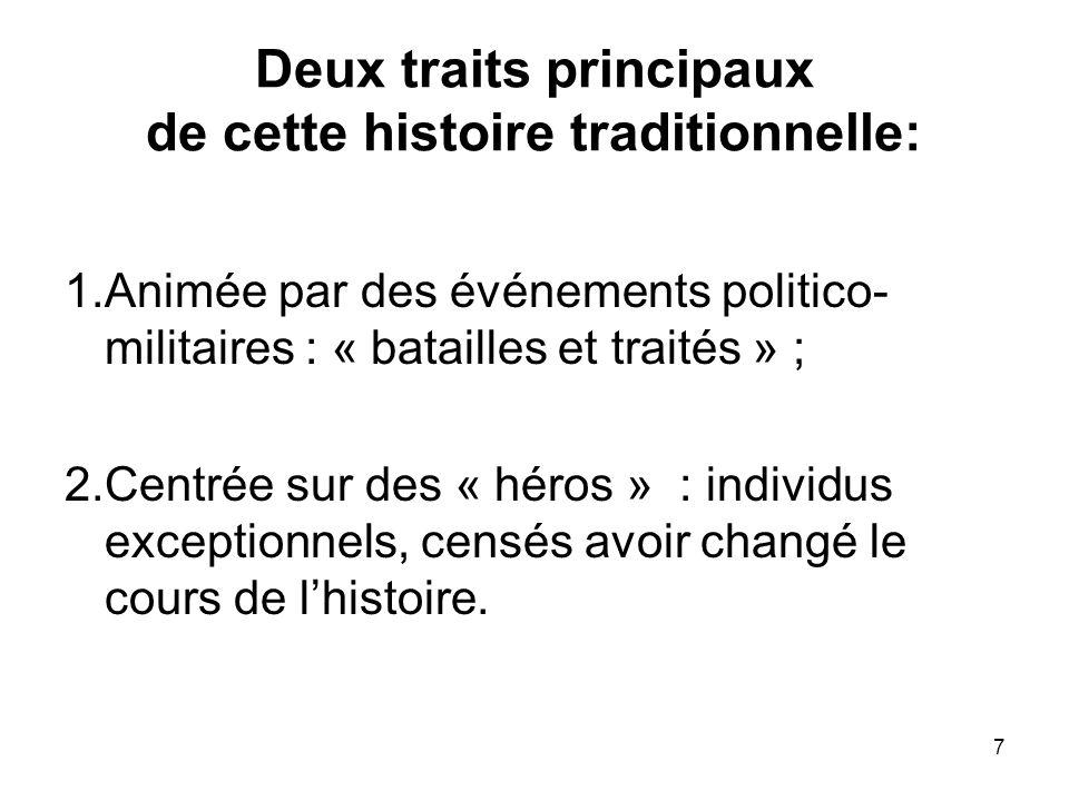 7 Deux traits principaux de cette histoire traditionnelle: 1.Animée par des événements politico- militaires : « batailles et traités » ; 2.Centrée sur