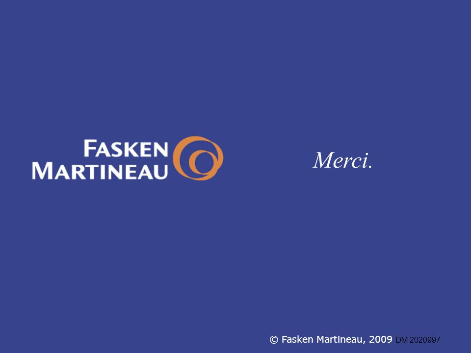 Merci. © Fasken Martineau, 2009 DM 2020997