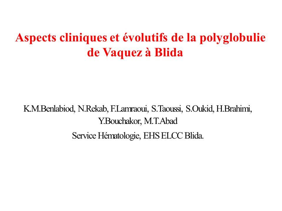 K.M.Benlabiod, N.Rekab, F.Lamraoui, S.Taoussi, S.Oukid, H.Brahimi, Y.Bouchakor, M.T.Abad Service Hématologie, EHS ELCC Blida. Aspects cliniques et évo