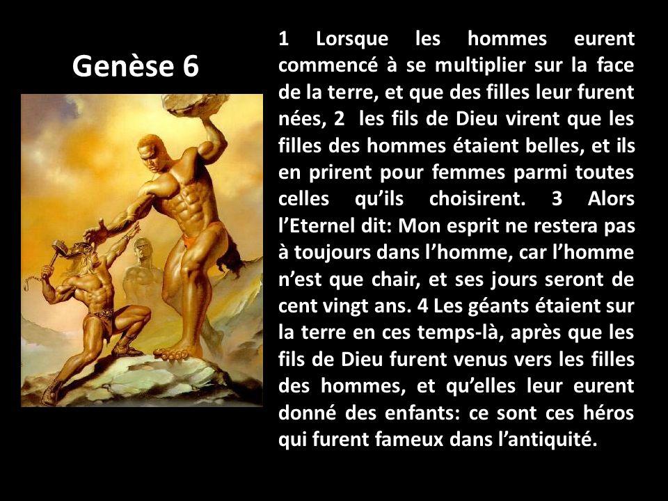 1 Lorsque les hommes eurent commencé à se multiplier sur la face de la terre, et que des filles leur furent nées, 2 les fils de Dieu virent que les fi
