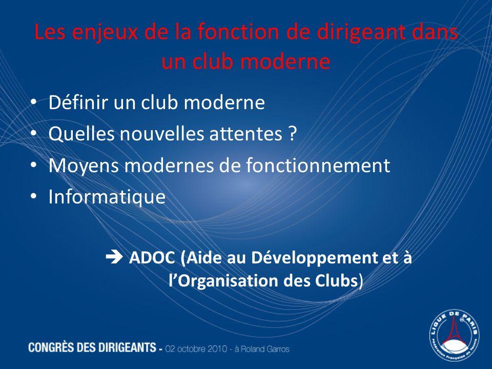 Les enjeux de la fonction de dirigeant dans un club moderne Définir un club moderne Quelles nouvelles attentes ? Moyens modernes de fonctionnement Inf
