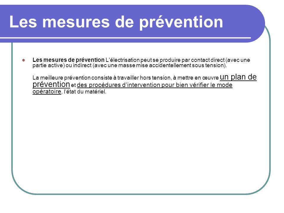 Les mesures de prévention Les mesures de prévention L'électrisation peut se produire par contact direct (avec une partie active) ou indirect (avec une