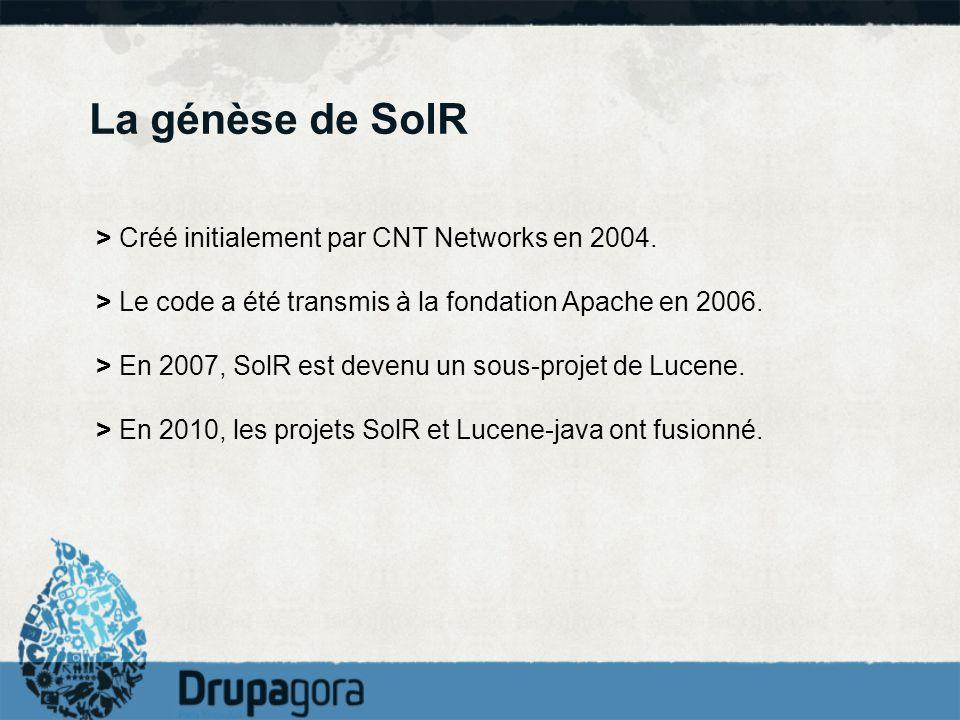 La génèse de SolR > Créé initialement par CNT Networks en 2004. > Le code a été transmis à la fondation Apache en 2006. > En 2007, SolR est devenu un