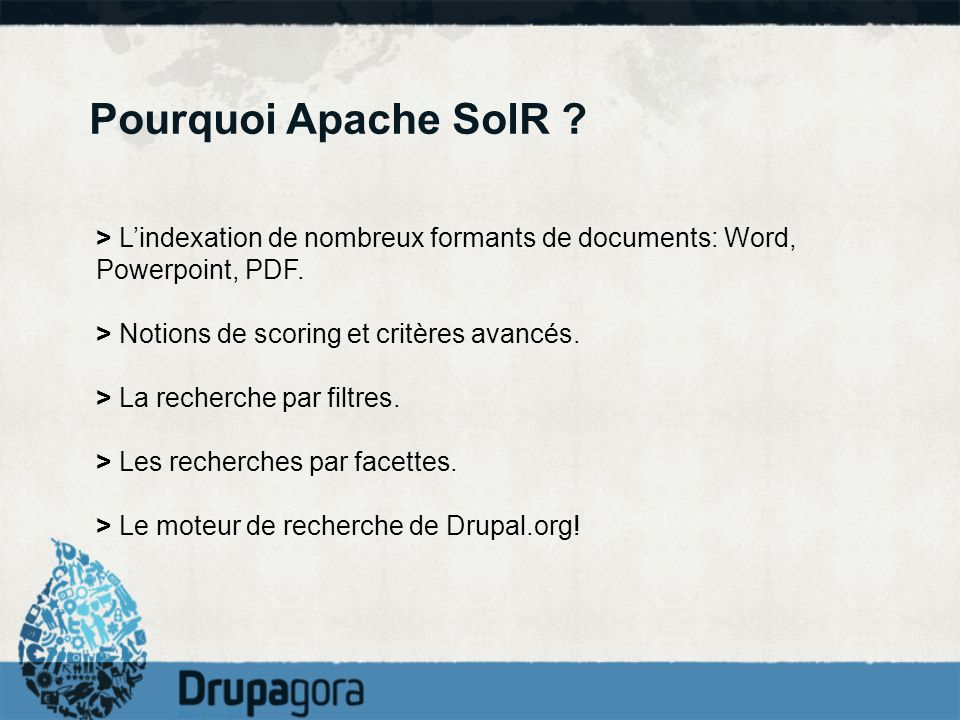 Pourquoi Apache SolR ? > Lindexation de nombreux formants de documents: Word, Powerpoint, PDF. > Notions de scoring et critères avancés. > La recherch