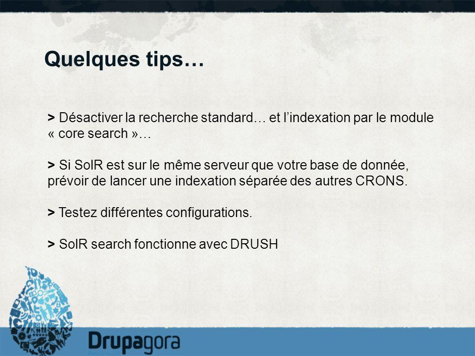 Quelques tips… > Désactiver la recherche standard… et lindexation par le module « core search »… > Si SolR est sur le même serveur que votre base de d