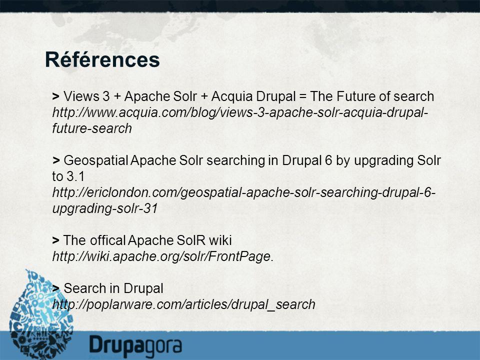 Références > Views 3 + Apache Solr + Acquia Drupal = The Future of search http://www.acquia.com/blog/views-3-apache-solr-acquia-drupal- future-search
