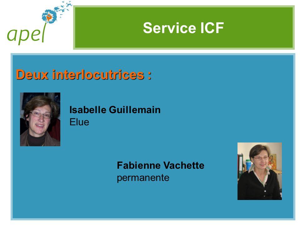 Service ICF Deux interlocutrices : Isabelle Guillemain Elue Fabienne Vachette permanente