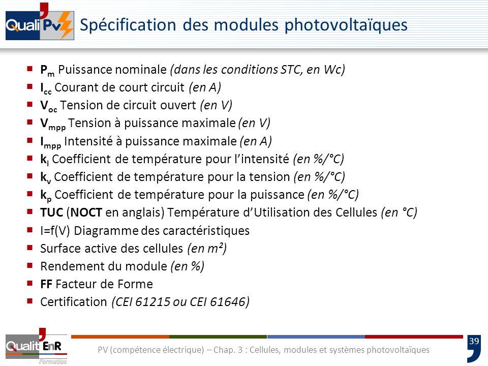 38 PV (compétence électrique) – Chap. 3 : Cellules, modules et systèmes photovoltaïques MonocristallinPolycristallinCouches minces CEI 61215CEI 61646