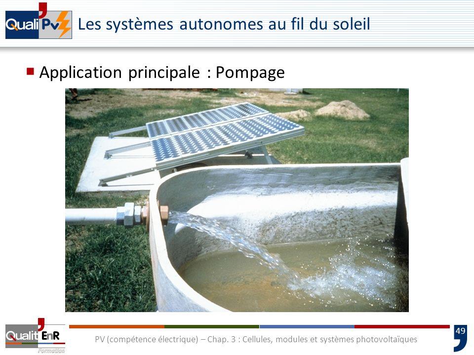 48 PV (compétence électrique) – Chap. 3 : Cellules, modules et systèmes photovoltaïques Les systèmes autonomes au fil du soleil Application principale