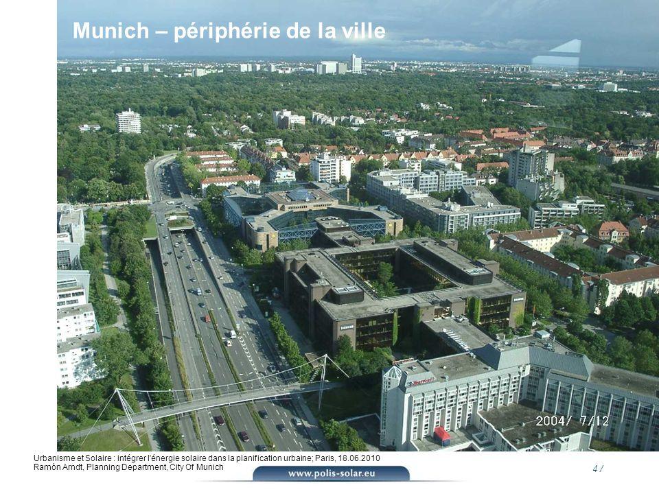 4 / Urbanisme et Solaire : intégrer l'énergie solaire dans la planification urbaine; Paris, 18.06.2010 Ramón Arndt, Planning Department, City Of Munic