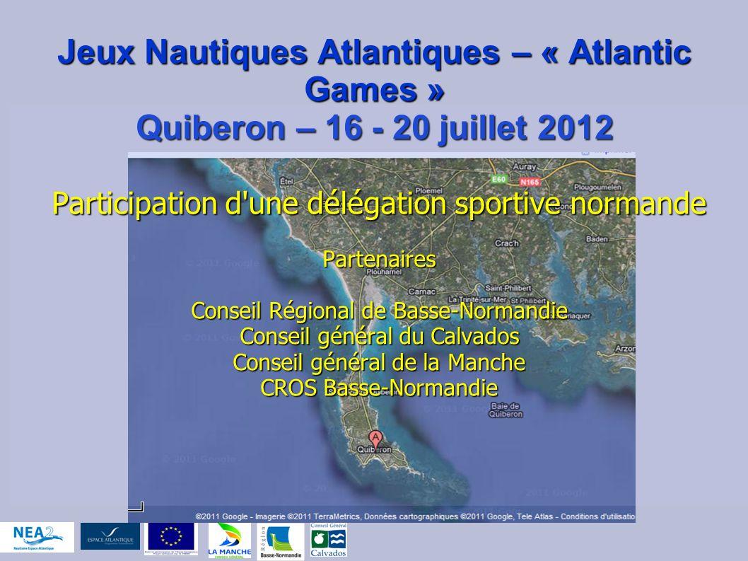 Jeux Nautiques Atlantiques – « Atlantic Games » Quiberon – 16 - 20 juillet 2012 Participation d'une délégation sportive normande Partenaires Conseil R