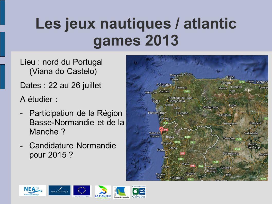 Les jeux nautiques / atlantic games 2013 Lieu : nord du Portugal (Viana do Castelo) Dates : 22 au 26 juillet A étudier : -Participation de la Région B