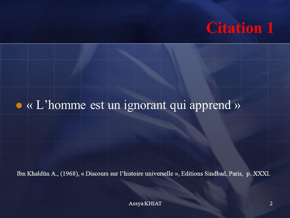 « Lhomme est un ignorant qui apprend » Ibn Khaldûn A., (1968), « Discours sur lhistoire universelle », Editions Sindbad, Paris, p.