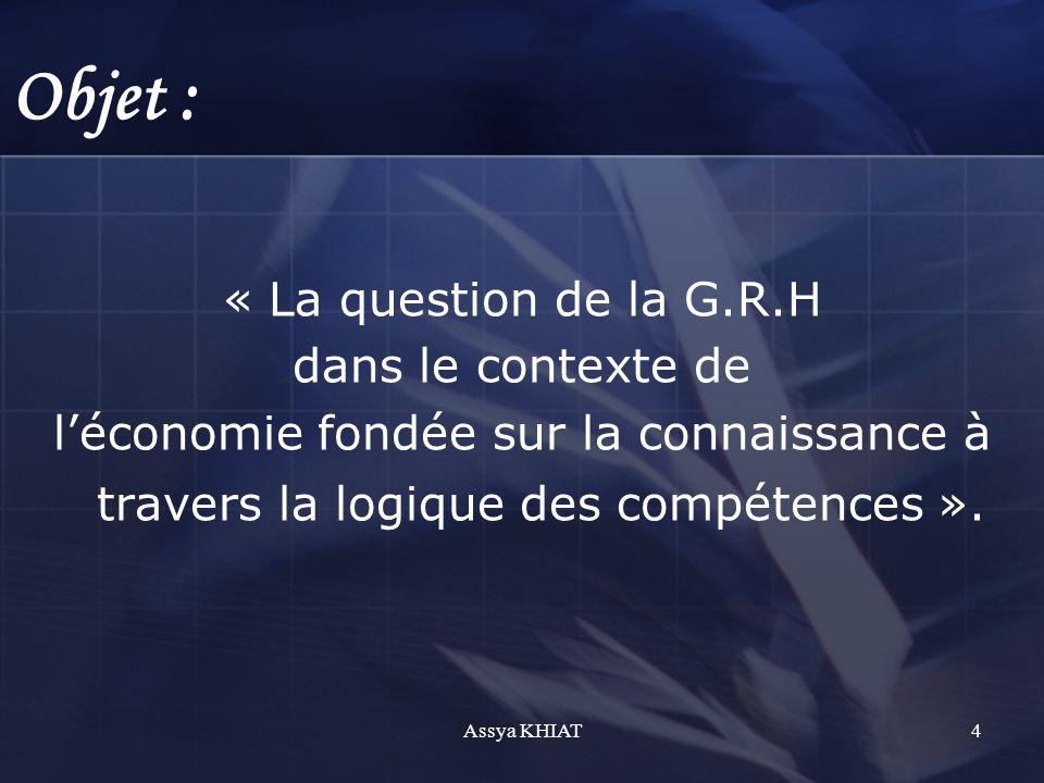 Objet : « La question de la G.R.H dans le contexte de léconomie fondée sur la connaissance à travers la logique des compétences ».