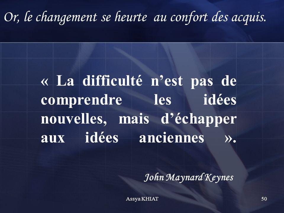 « La difficulté nest pas de comprendre les idées nouvelles, mais déchapper aux idées anciennes ».
