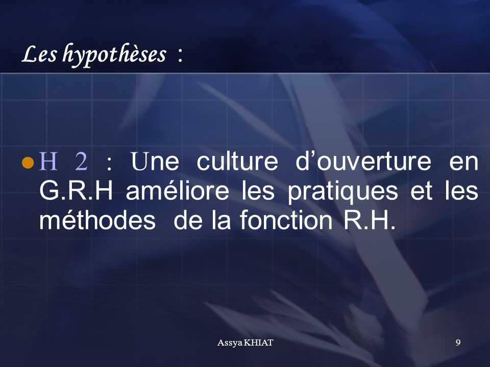 Les hypothèses : H 2 : U ne culture douverture en G.R.H améliore les pratiques et les méthodes de la fonction R.H.