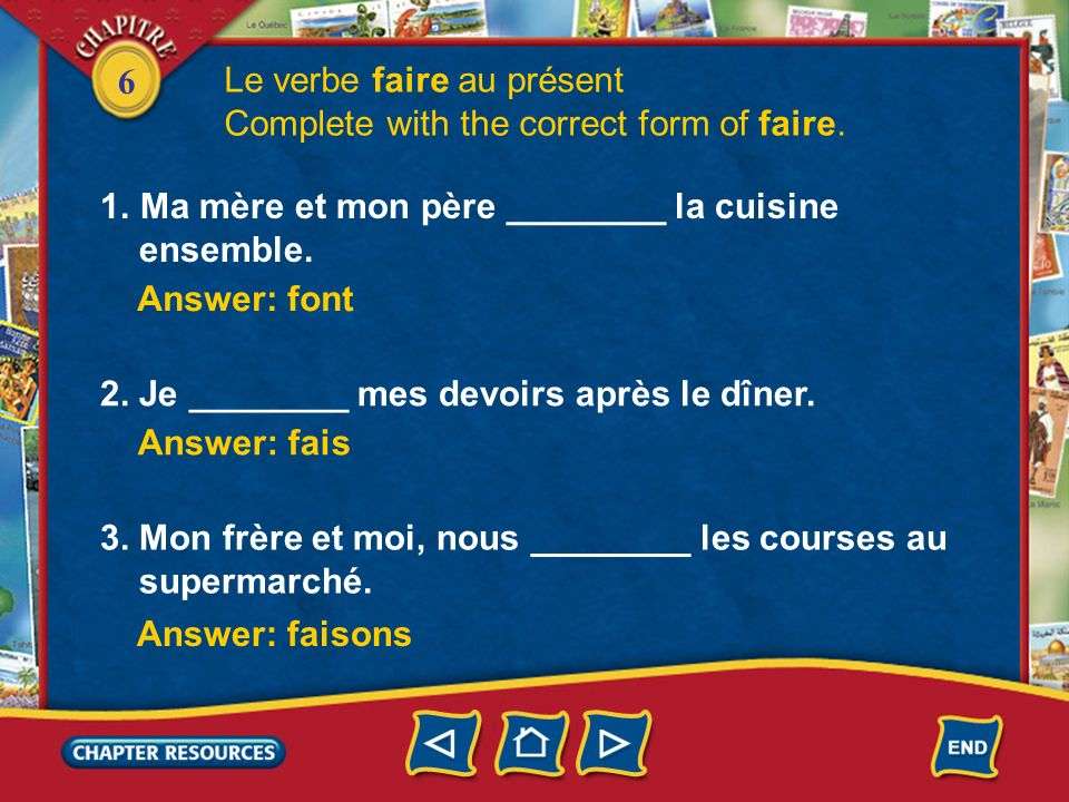 6 Le verbe faire au présent 2.You will use the verb faire a great deal in French.