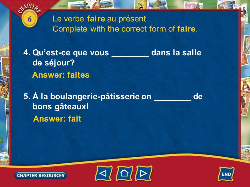 6 1.Ma mère et mon père ________ la cuisine ensemble. Answer: fais Le verbe faire au présent Complete with the correct form of faire. Answer: font 2.