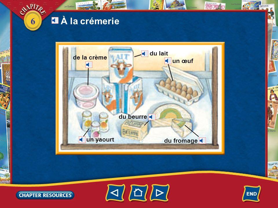 6 de la crème du lait un œuf du fromage du beurre un yaourt À la crémerie