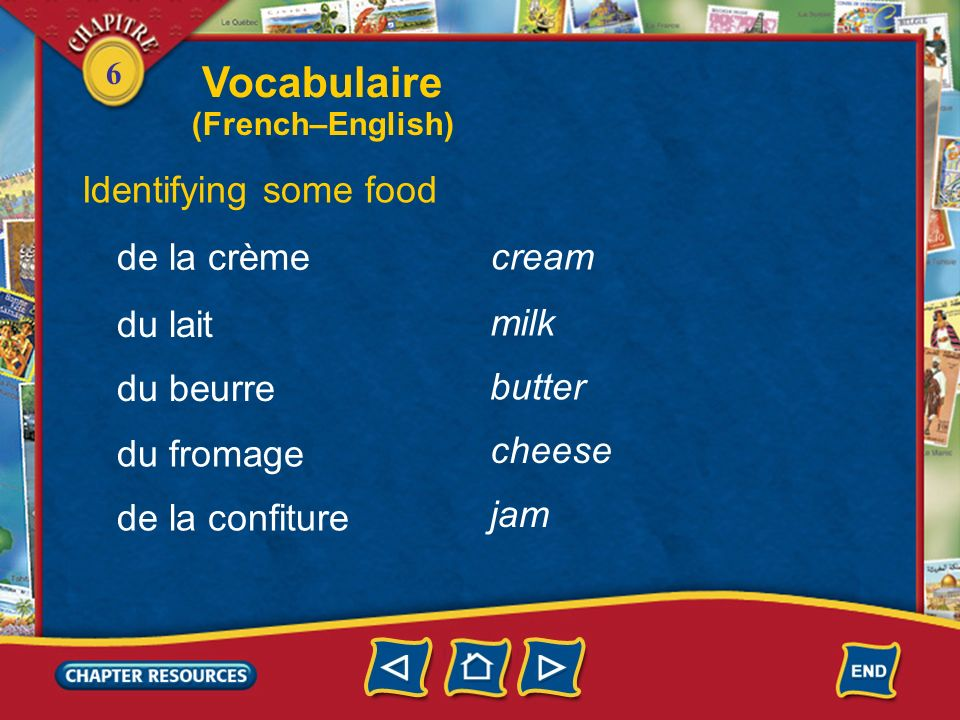 6 Identifying some food du pain un pain complet un croissant une baguette bread whole-wheat bread a croissant, crescent roll a loaf of French bread une tarte aux pommes an apple tart Vocabulaire (French–English)