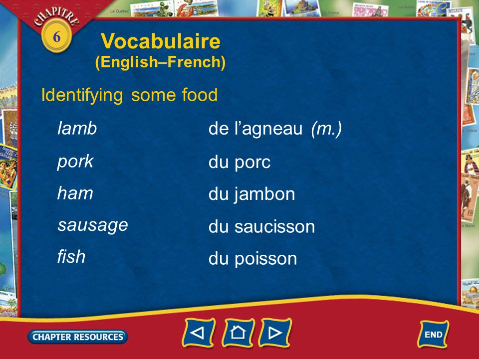 6 Identifying some food un œuf un yaourt un poulet de la viande an egg a yogurt a chicken meat du bœuf beef Vocabulaire (English–French)