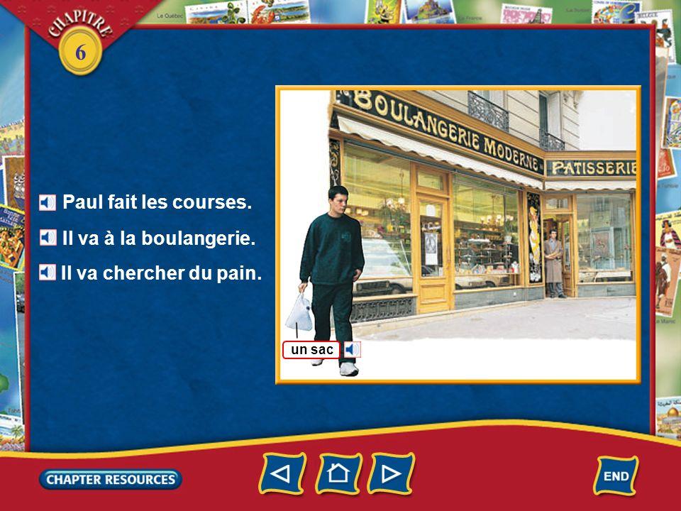 6 Paul fait les courses. Il va à la boulangerie. Il va chercher du pain. un sac