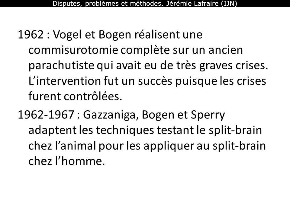 Disputes, problèmes et méthodes. Jérémie Lafraire (IJN) 1962 : Vogel et Bogen réalisent une commisurotomie complète sur un ancien parachutiste qui ava