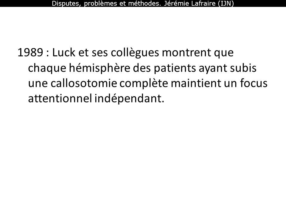 Disputes, problèmes et méthodes. Jérémie Lafraire (IJN) 1989 : Luck et ses collègues montrent que chaque hémisphère des patients ayant subis une callo