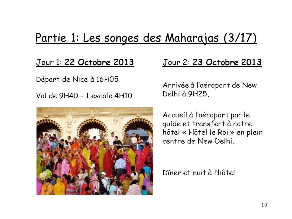 10 Partie 1: Les songes des Maharajas (3/17) Jour 1: 22 Octobre 2013 Départ de Nice à 16H05 Vol de 9H40 – 1 escale 4H10 Jour 2: 23 Octobre 2013 Arrivé