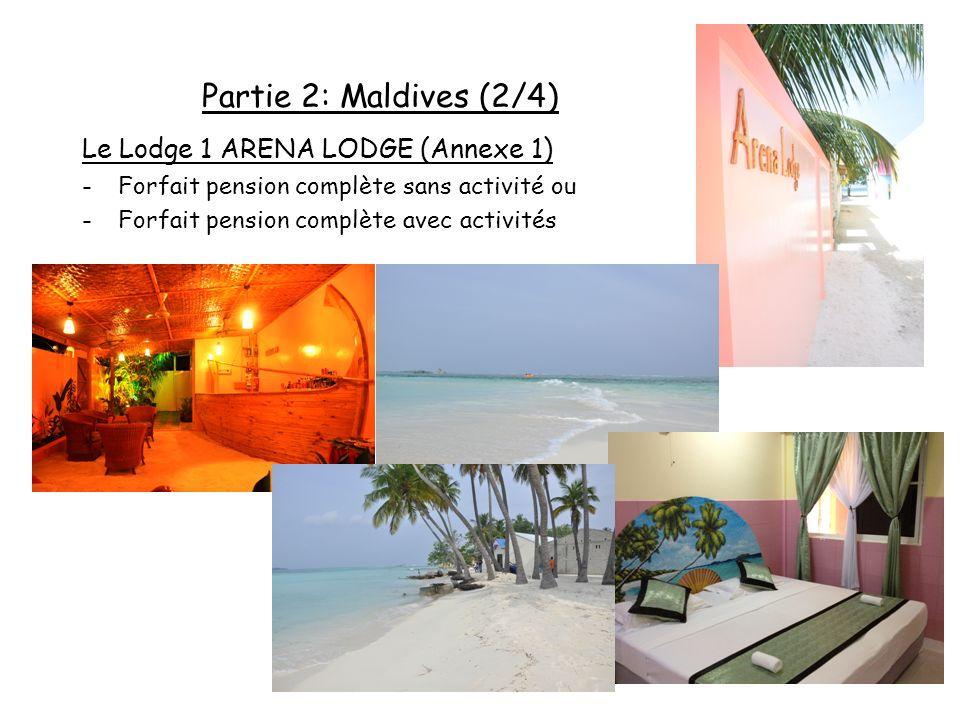 26 Partie 2: Maldives (2/4) Le Lodge 1 ARENA LODGE (Annexe 1) -Forfait pension complète sans activité ou -Forfait pension complète avec activités