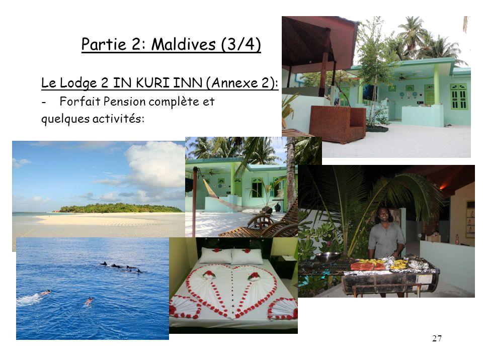27 Partie 2: Maldives (3/4) Le Lodge 2 IN KURI INN (Annexe 2): -Forfait Pension complète et quelques activités: